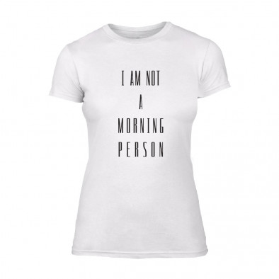 Дамска бяла тениска I'm not a morning Person TMN-F-055 2
