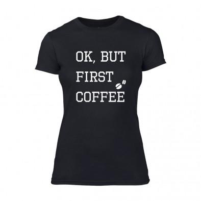 Дамска черна тениска OK, But First Coffee TMN-F-042 2