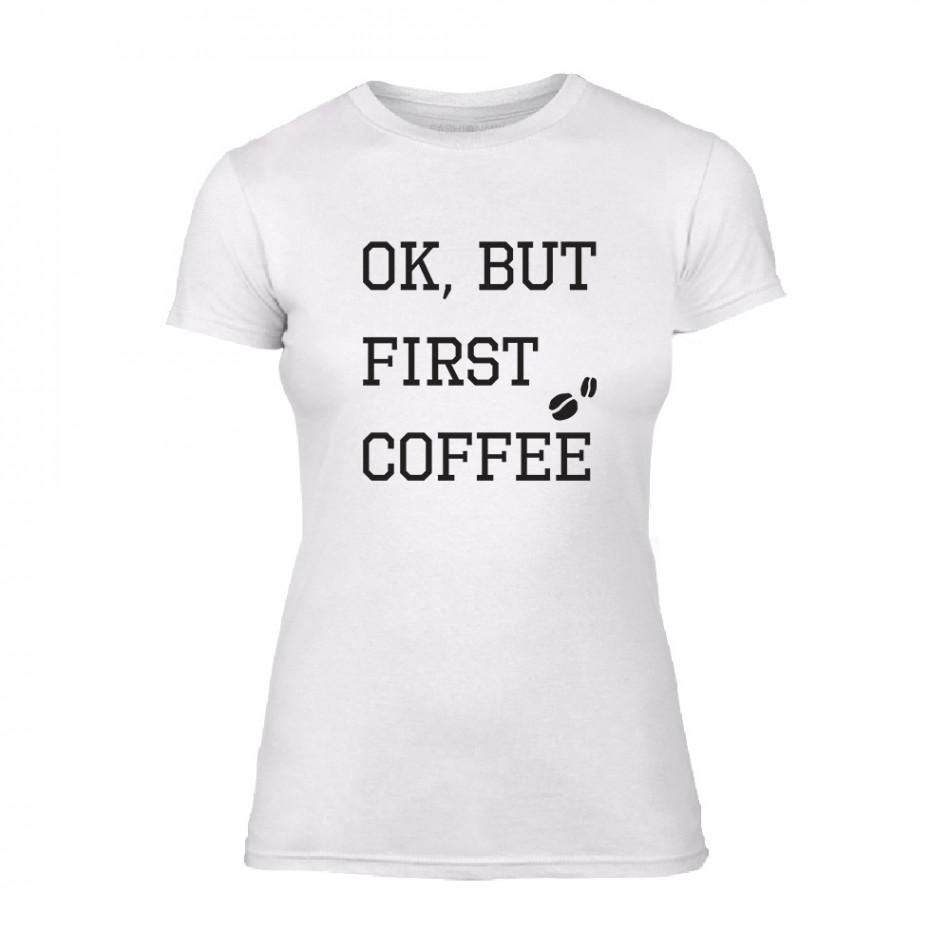 Дамска бяла тениска OK, But First Coffee TMN-F-041