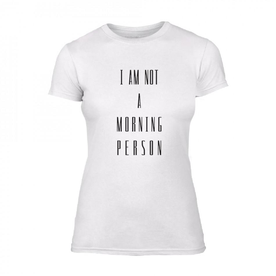 Дамска бяла тениска I'm not a morning Person TMN-F-055
