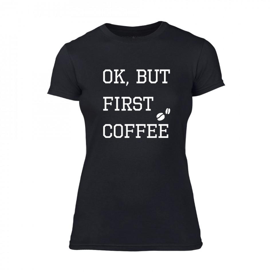 Дамска черна тениска OK, But First Coffee TMN-F-042