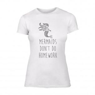 Дамска бяла тениска Mermaids Don't Do Homework