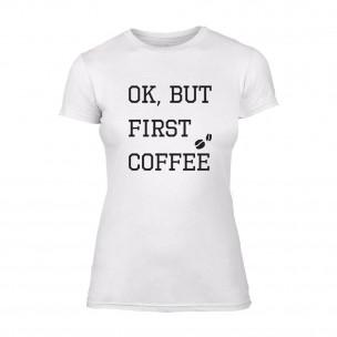 Дамска бяла тениска OK, But First Coffee