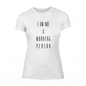 Дамска бяла тениска I'm not a morning Person