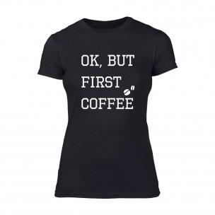Дамска черна тениска OK, But First Coffee